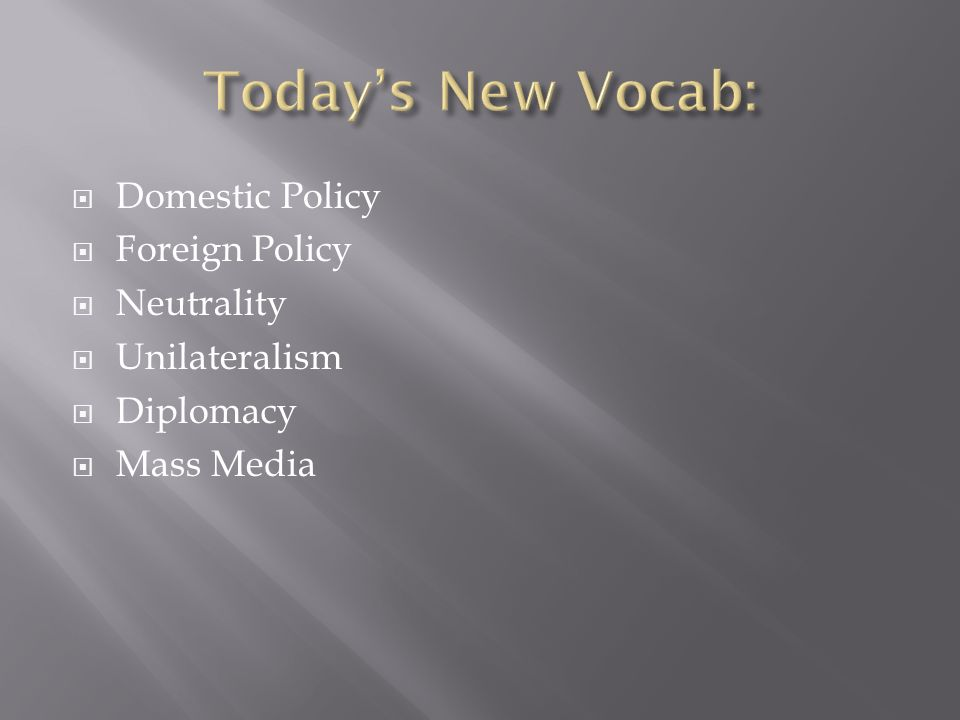Today's New Vocab: Domestic Policy Foreign Policy Neutrality