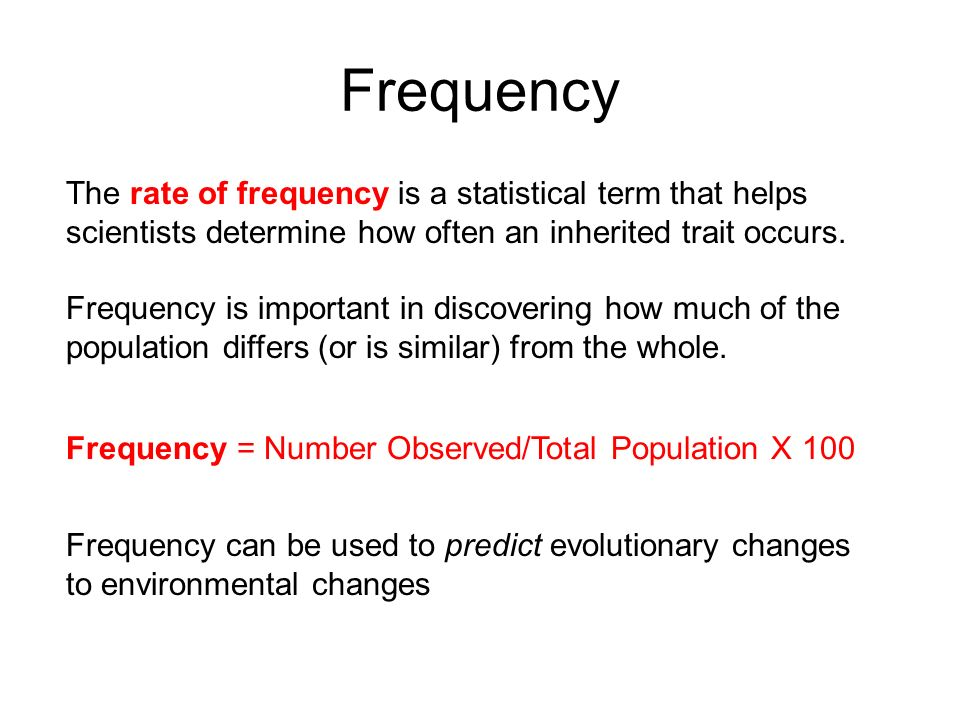 Frequency The rate of frequency is a statistical term that helps scientists determine how often an inherited trait occurs.