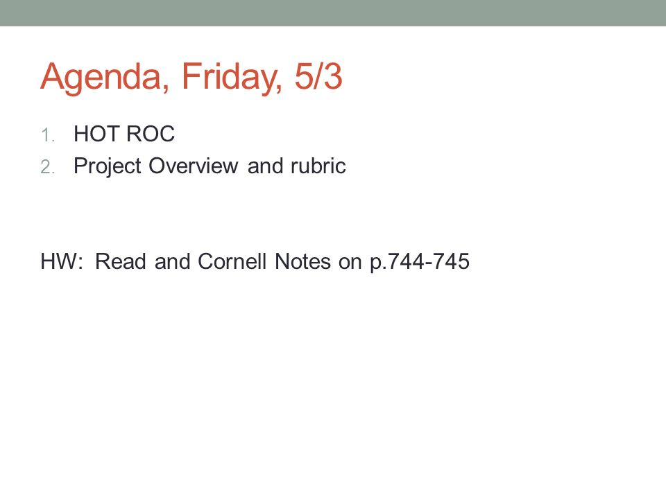 Agenda, Friday, 5/3 HOT ROC Project Overview and rubric