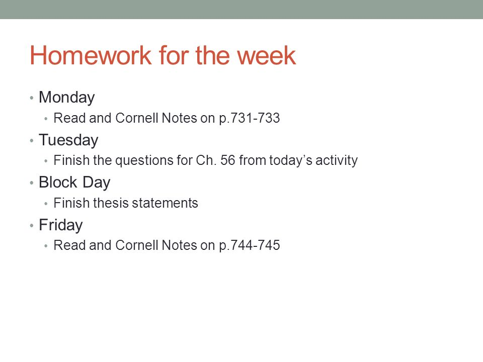 Homework for the week Monday Tuesday Block Day Friday