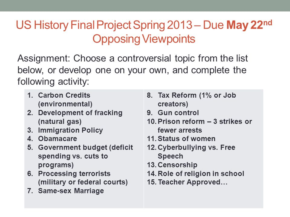 US History Final Project Spring 2013 – Due May 22nd Opposing Viewpoints