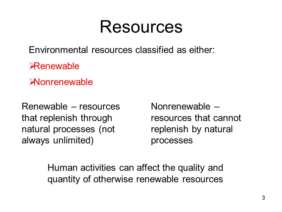 Resources Environmental resources classified as either: Renewable
