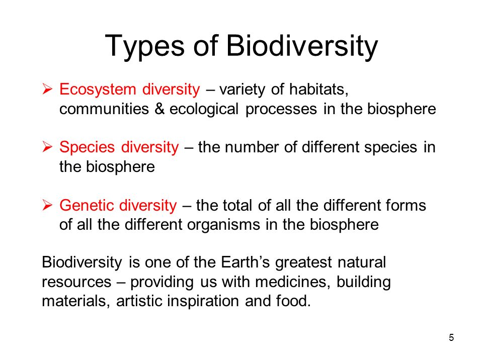 Types of BiodiversityEcosystem diversity – variety of habitats, communities & ecological processes in the biosphere.