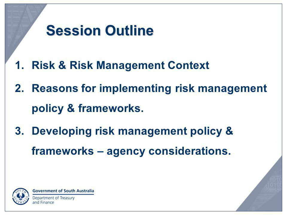 Session Outline Risk & Risk Management Context