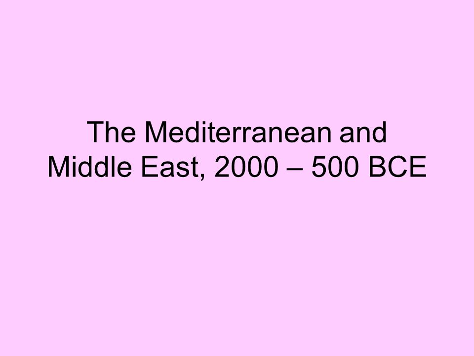The Mediterranean and Middle East, 2000 – 500 BCE
