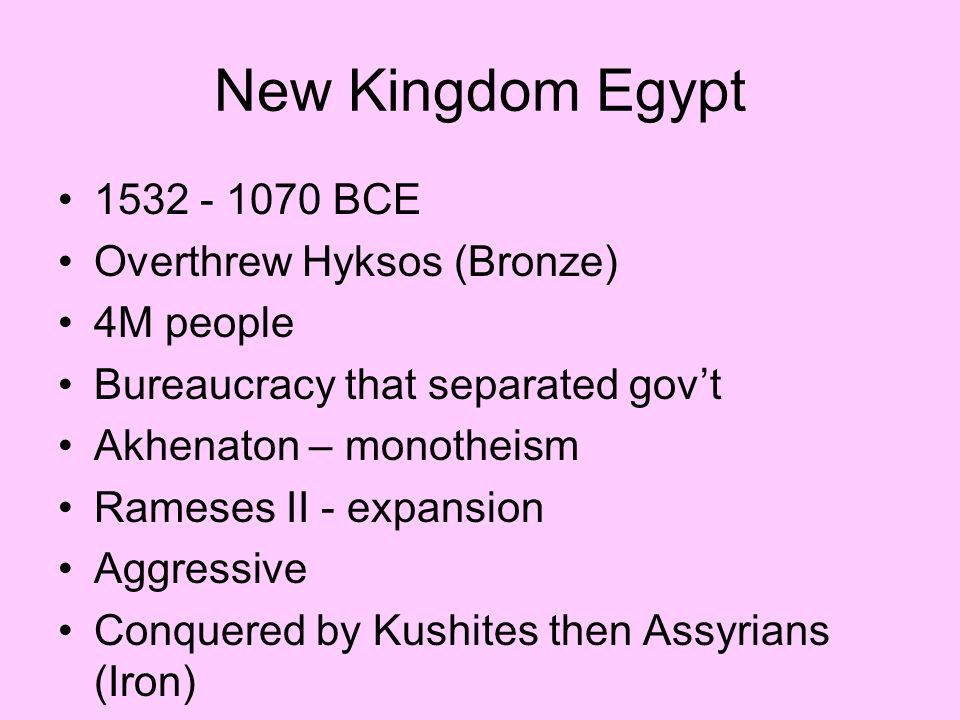 New Kingdom Egypt 1532 - 1070 BCE Overthrew Hyksos (Bronze) 4M people