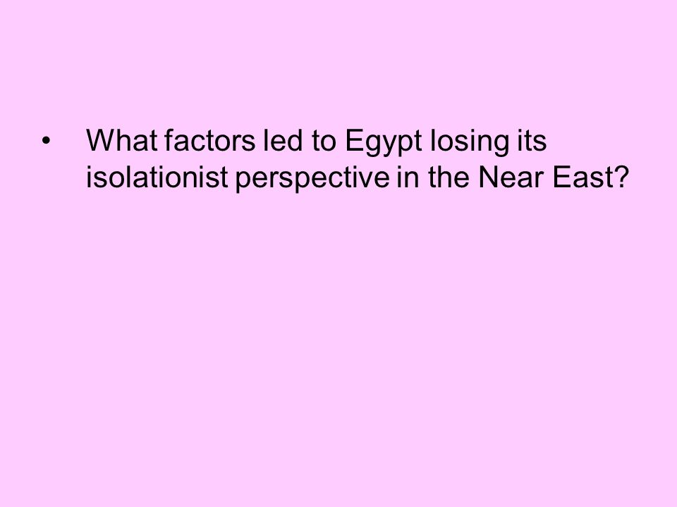 What factors led to Egypt losing its isolationist perspective in the Near East