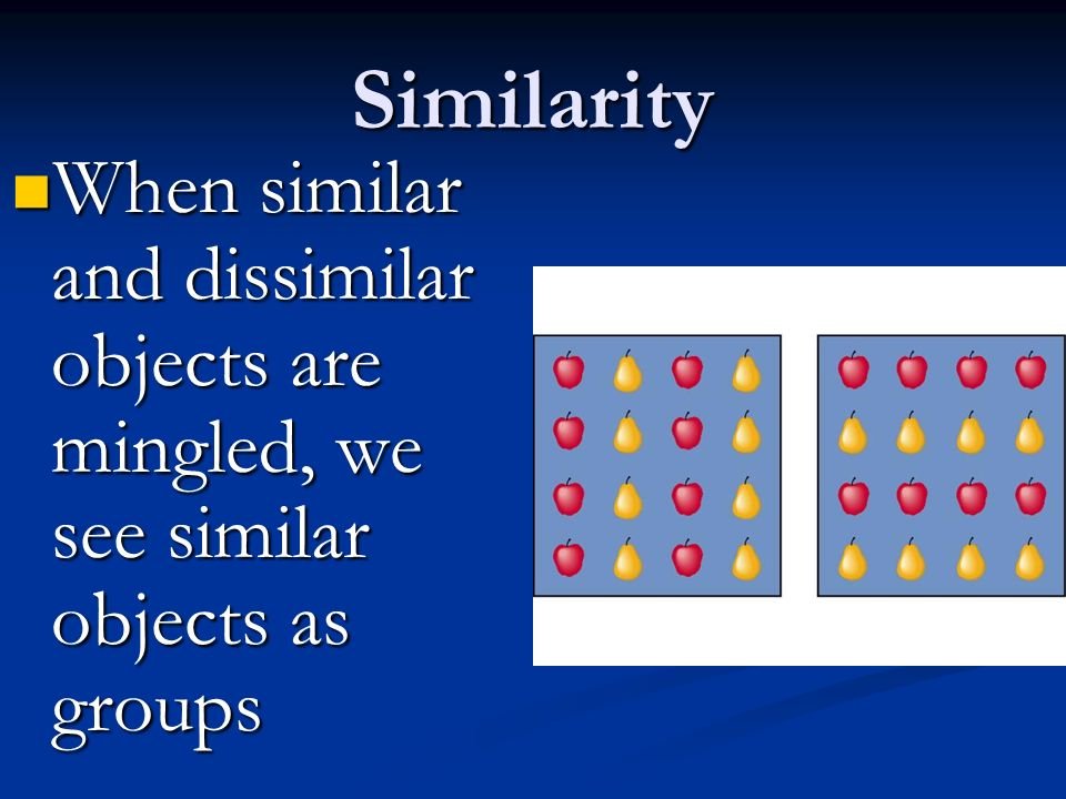 Similarity When similar and dissimilar objects are mingled, we see similar objects as groups