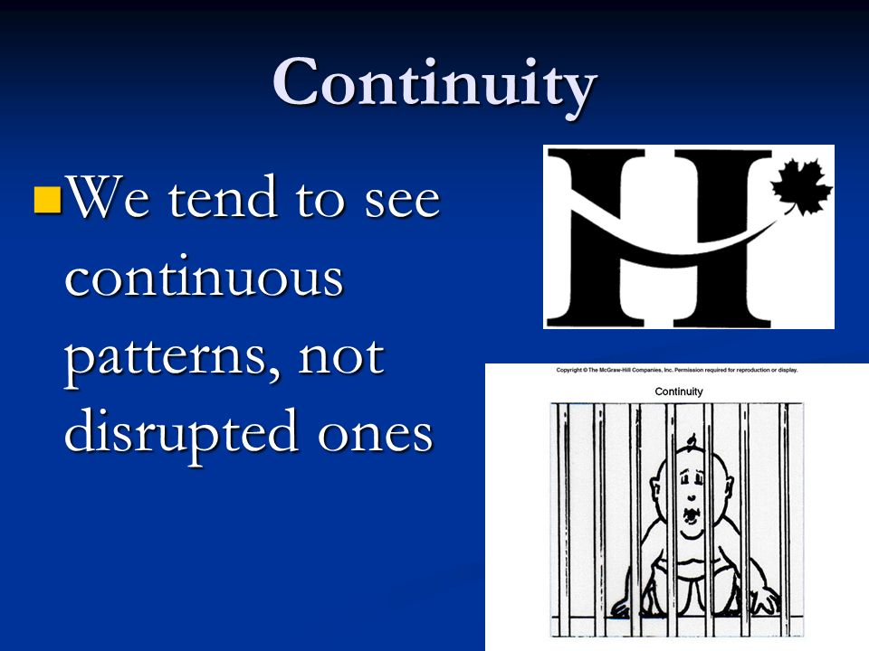 Continuity We tend to see continuous patterns, not disrupted ones