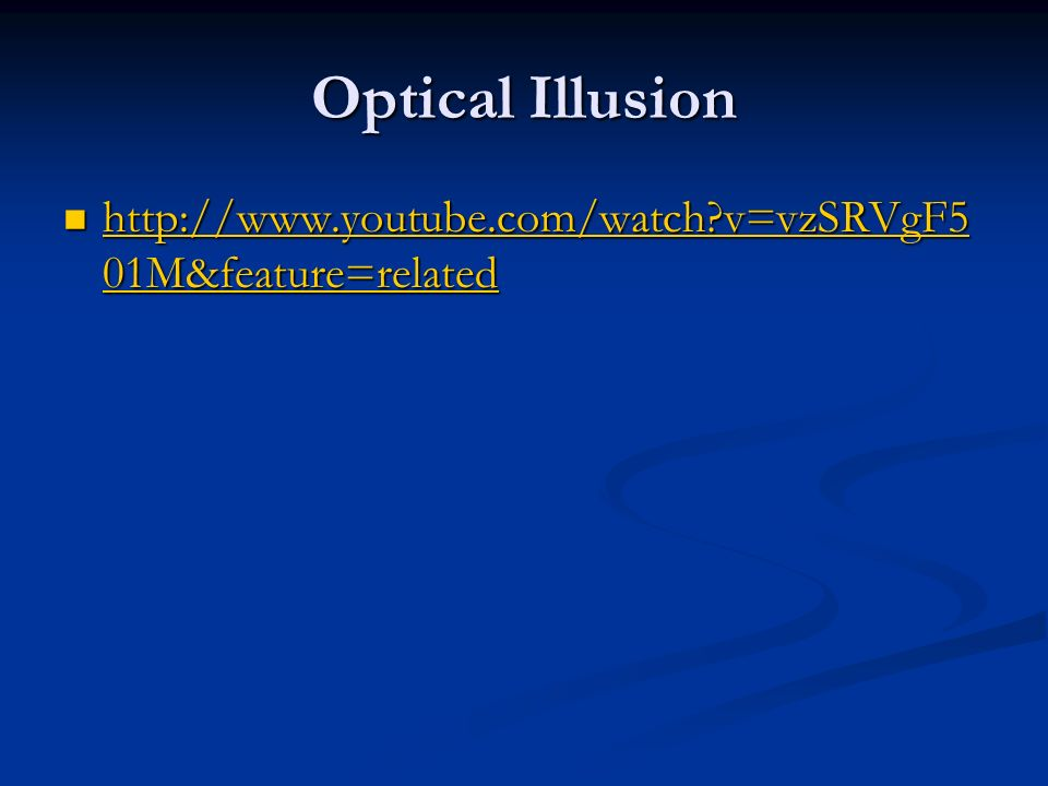 Optical Illusion http://www.youtube.com/watch v=vzSRVgF501M&feature=related