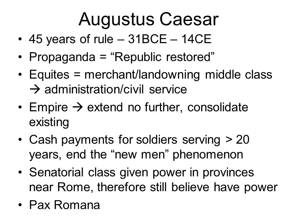 Augustus Caesar 45 years of rule – 31BCE – 14CE