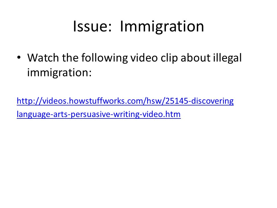persuasive writing unit ppt issue immigration watch the following video clip about illegal immigration