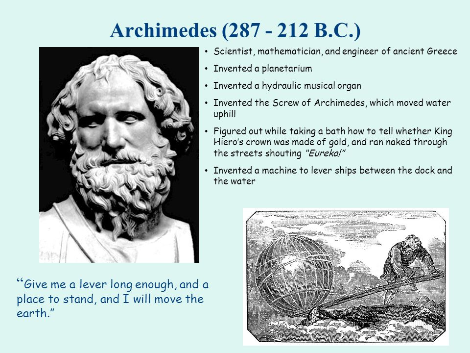 Archimedes (287 - 212 B.C.) Scientist, mathematician, and engineer of ancient Greece. Invented a planetarium.