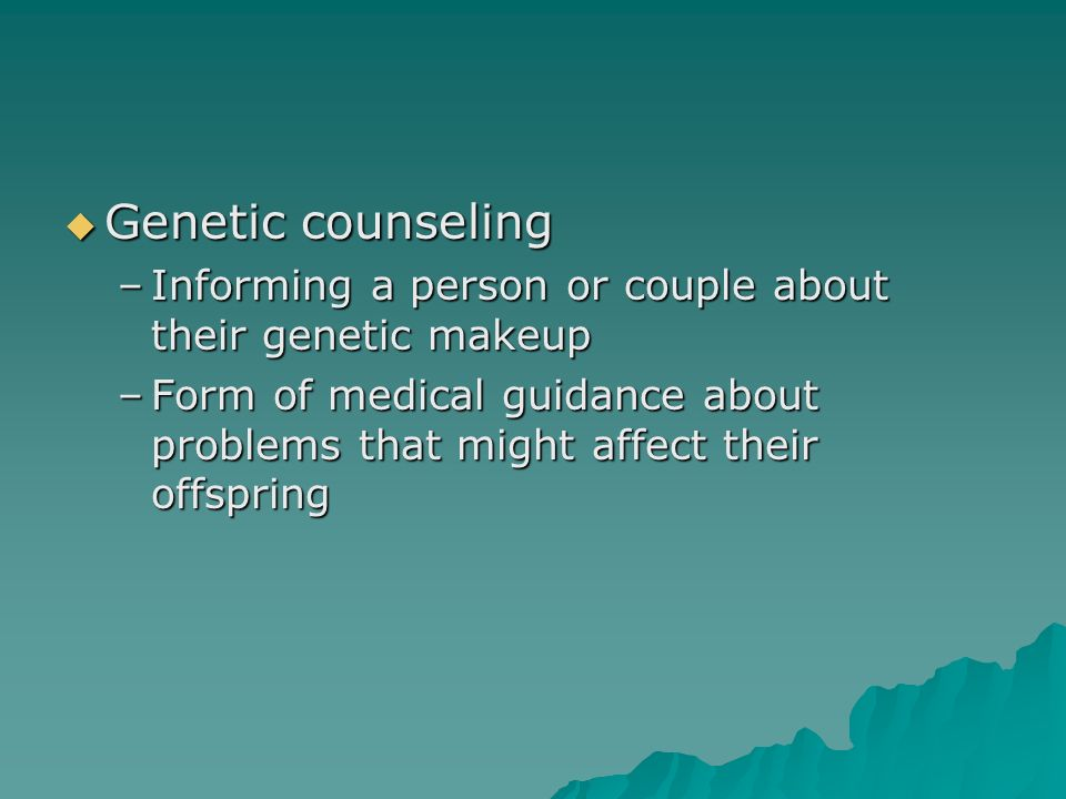 Genetic counseling Informing a person or couple about their genetic makeup.