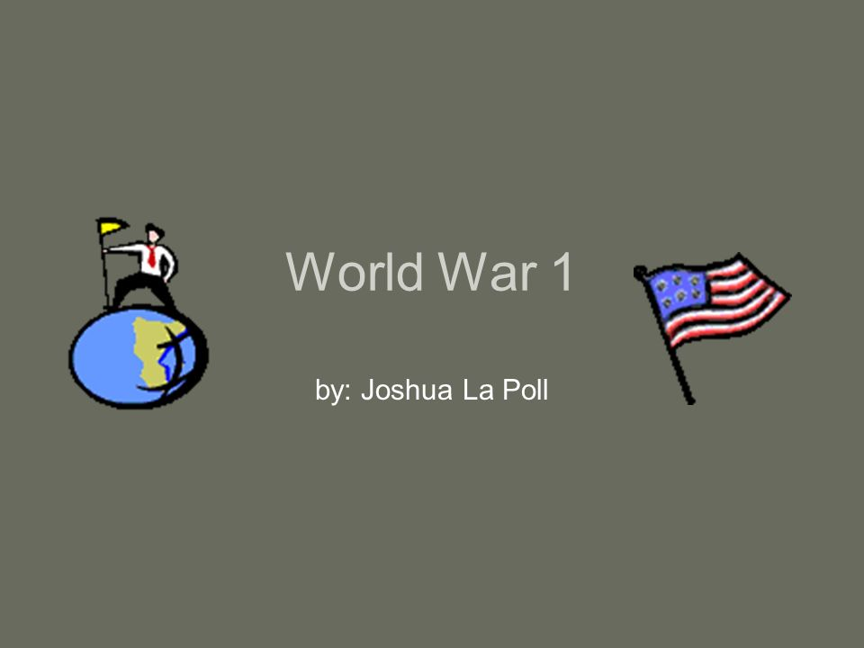 World War 1 by: Joshua La Poll