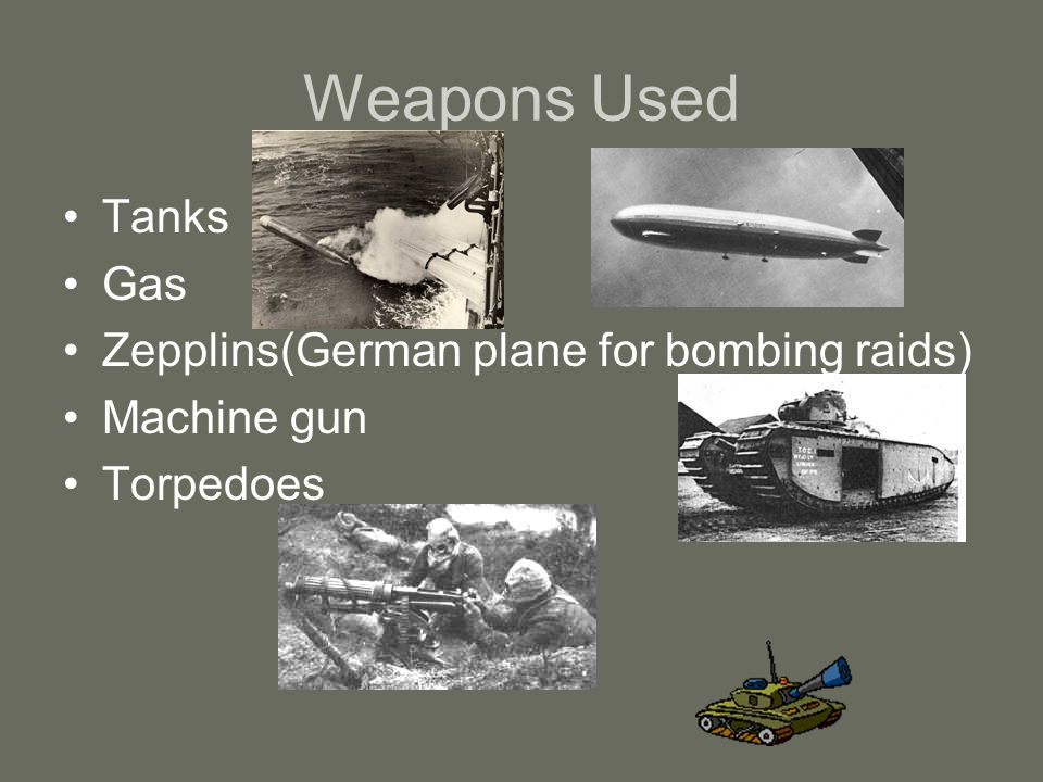 Weapons Used Tanks Gas Zepplins(German plane for bombing raids)