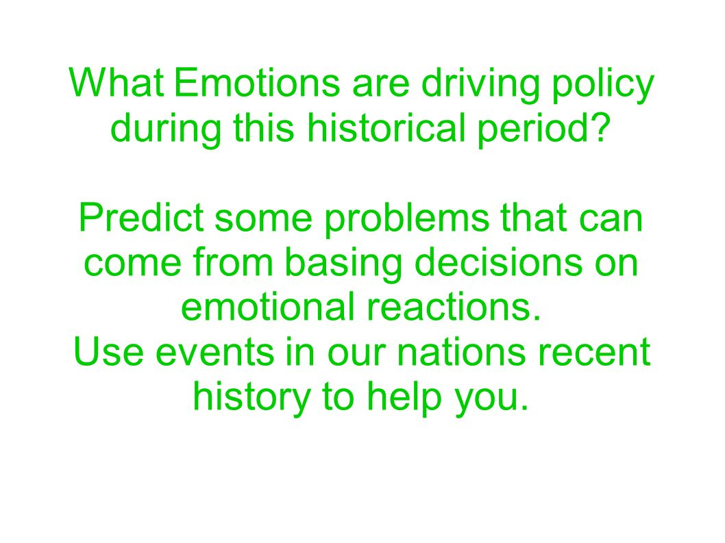 What Emotions are driving policy during this historical period