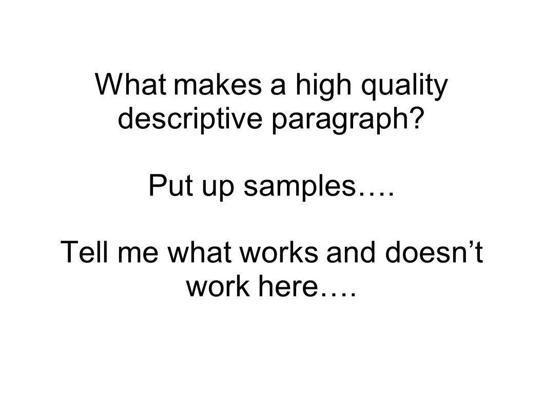 What makes a high quality descriptive paragraph. Put up samples…