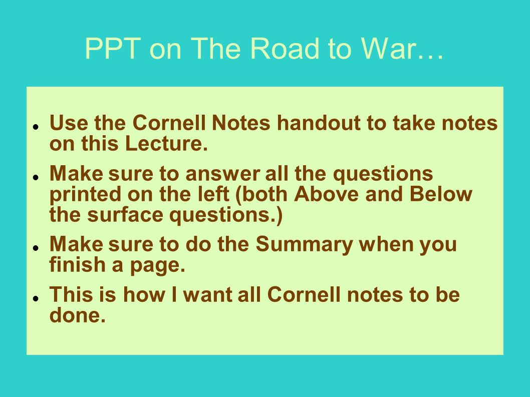 PPT on The Road to War… Use the Cornell Notes handout to take notes on this Lecture.