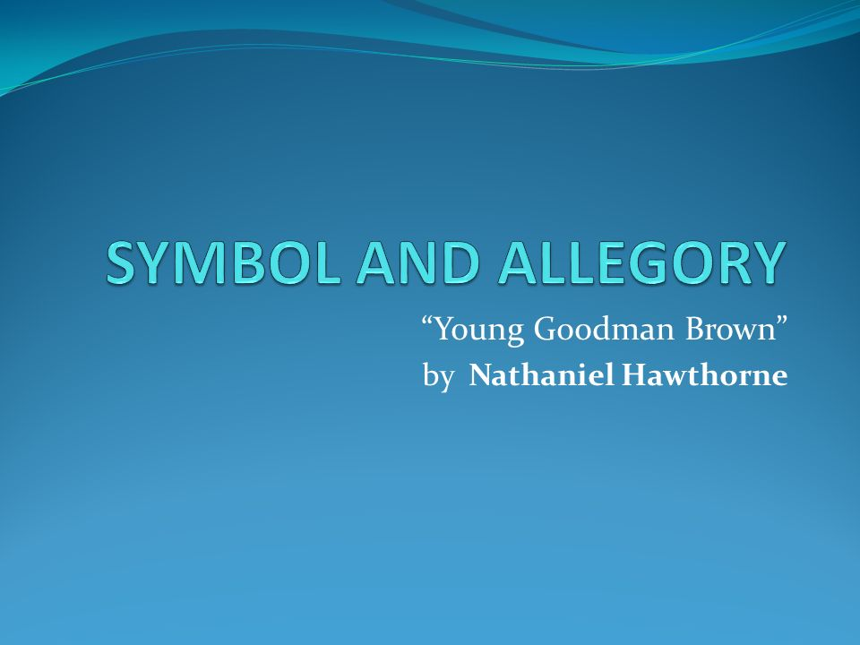 "the young in hawthornes young goodman brown Read this english essay and over 88,000 other research documents symbolism in hawthorne's ""young goodman brown"" symbolism in hawthorne's ""young goodman brown"" nathaniel hawthorne's tale."