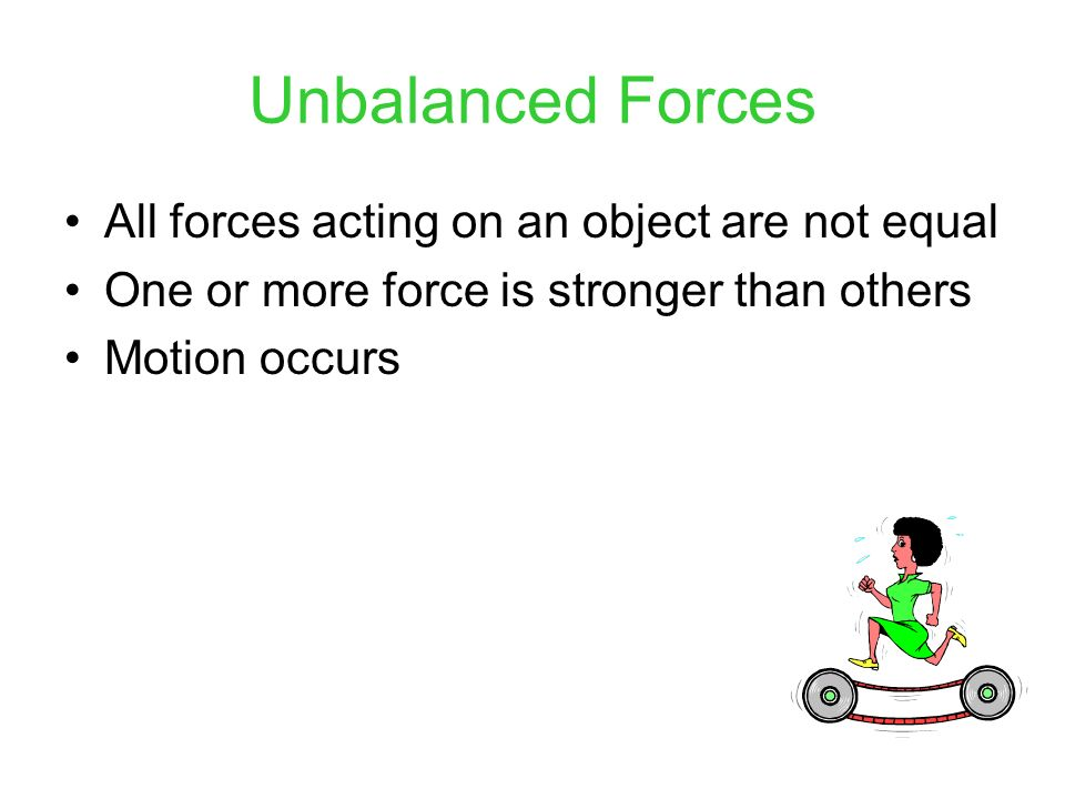 Unbalanced Forces All forces acting on an object are not equal