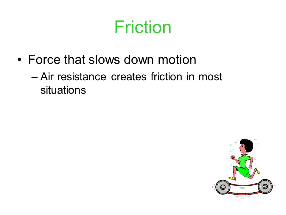 Friction Force that slows down motion