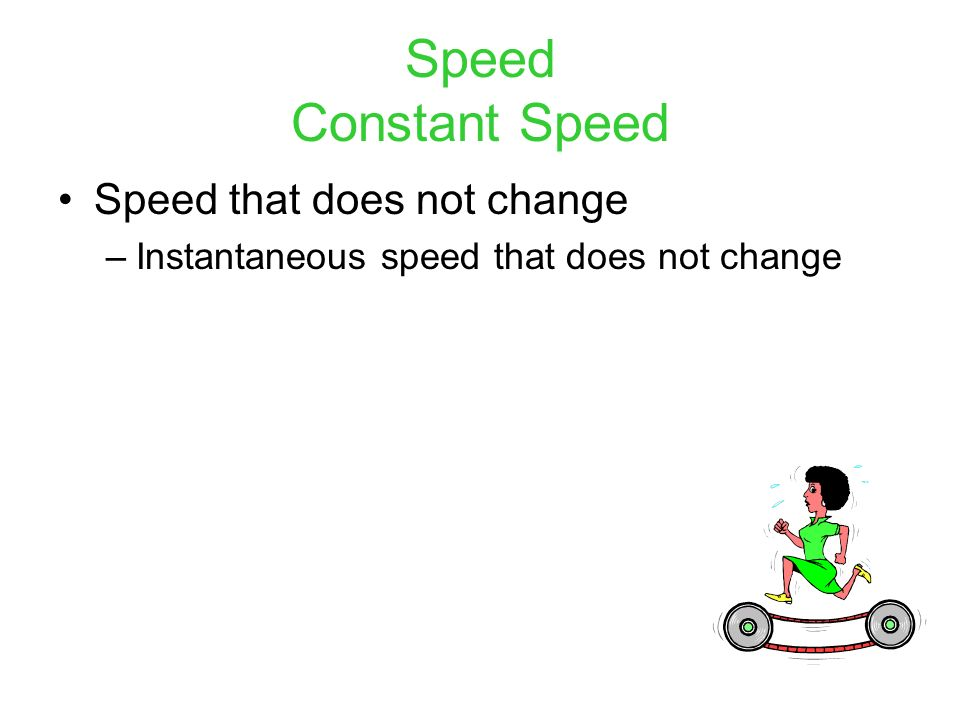 Speed Constant Speed Speed that does not change