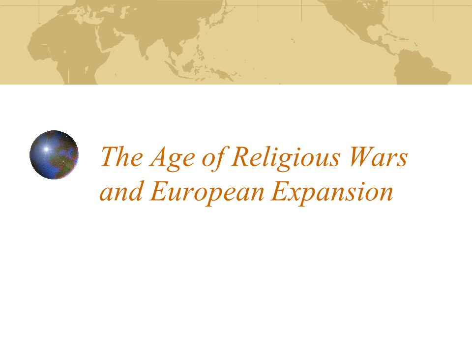 The Age of Religious Wars and European Expansion