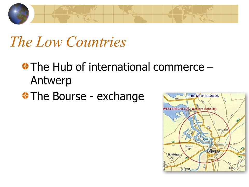 The Low Countries The Hub of international commerce – Antwerp