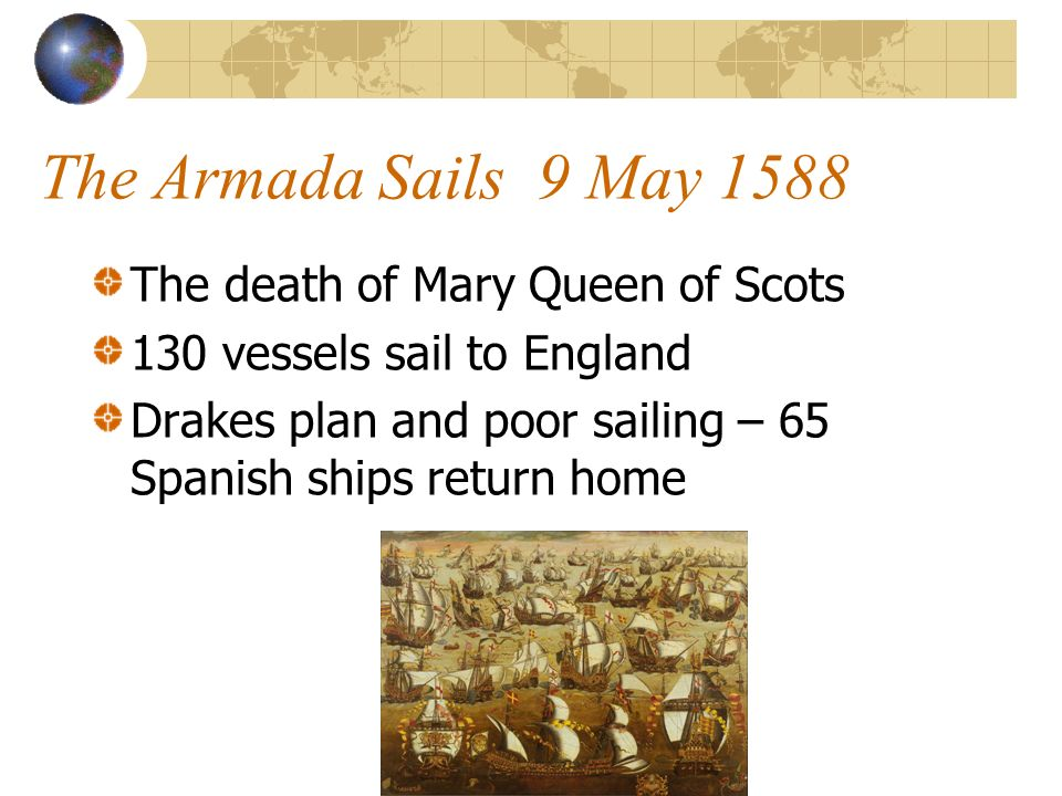 The Armada Sails 9 May 1588 The death of Mary Queen of Scots