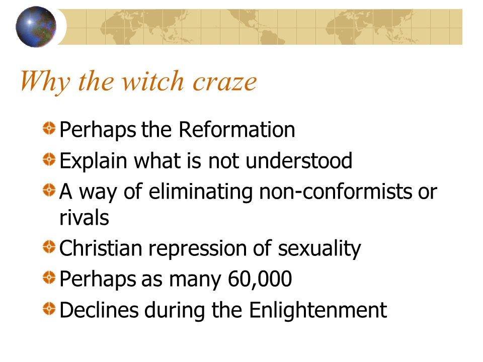 Why the witch craze Perhaps the Reformation