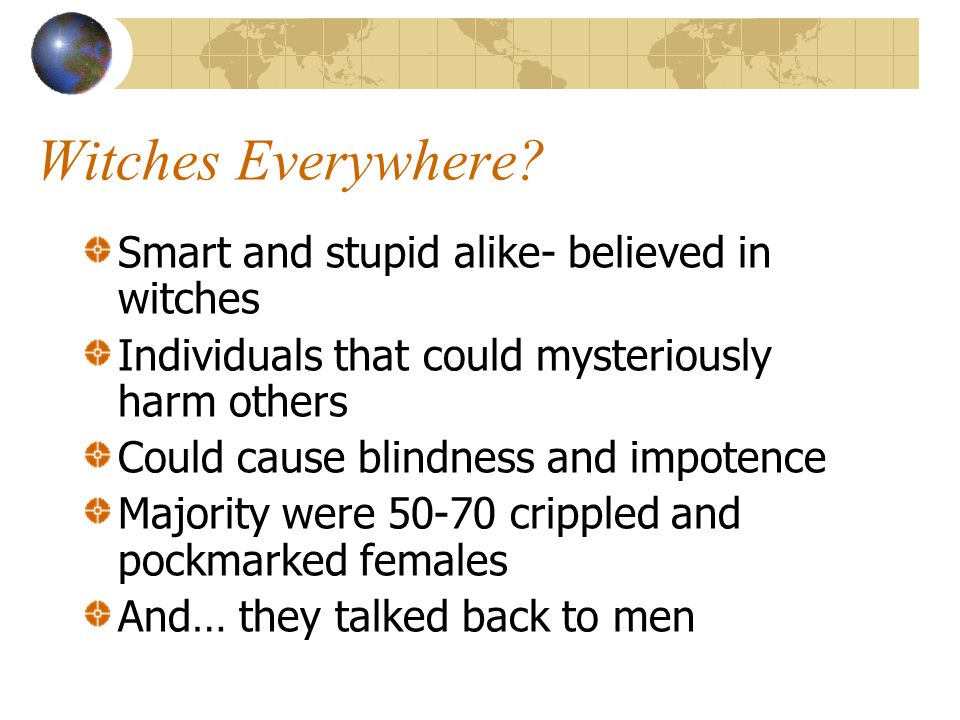 Witches Everywhere Smart and stupid alike- believed in witches