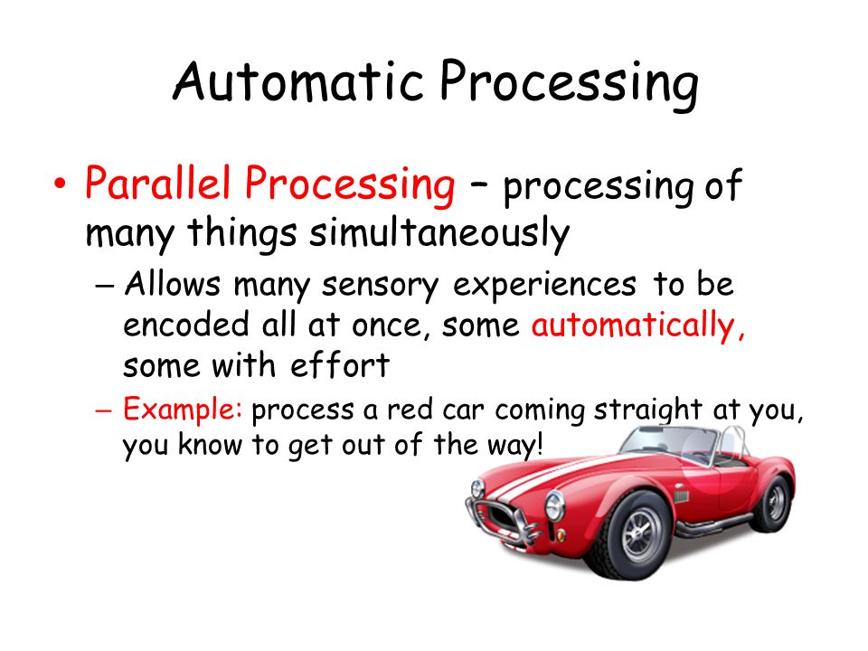 Automatic Processing Parallel Processing – processing of many things simultaneously.
