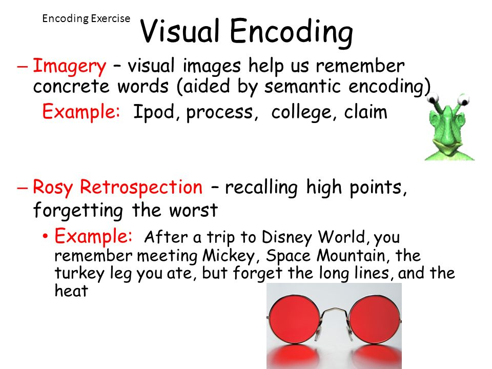 Visual Encoding Encoding Exercise. Imagery – visual images help us remember concrete words (aided by semantic encoding)
