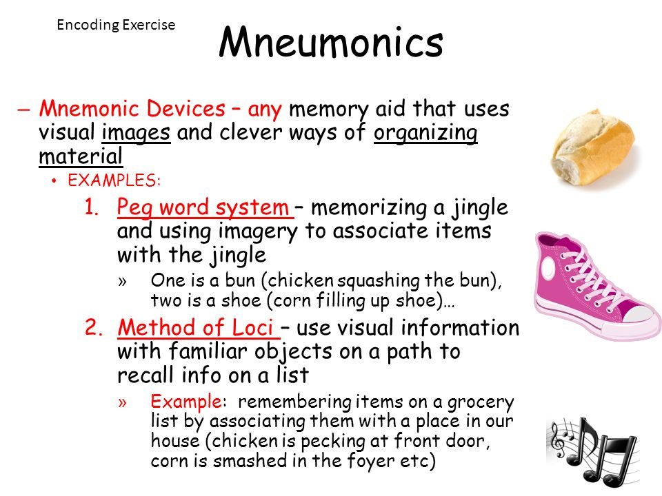 Mneumonics Encoding Exercise. Mnemonic Devices – any memory aid that uses visual images and clever ways of organizing material.