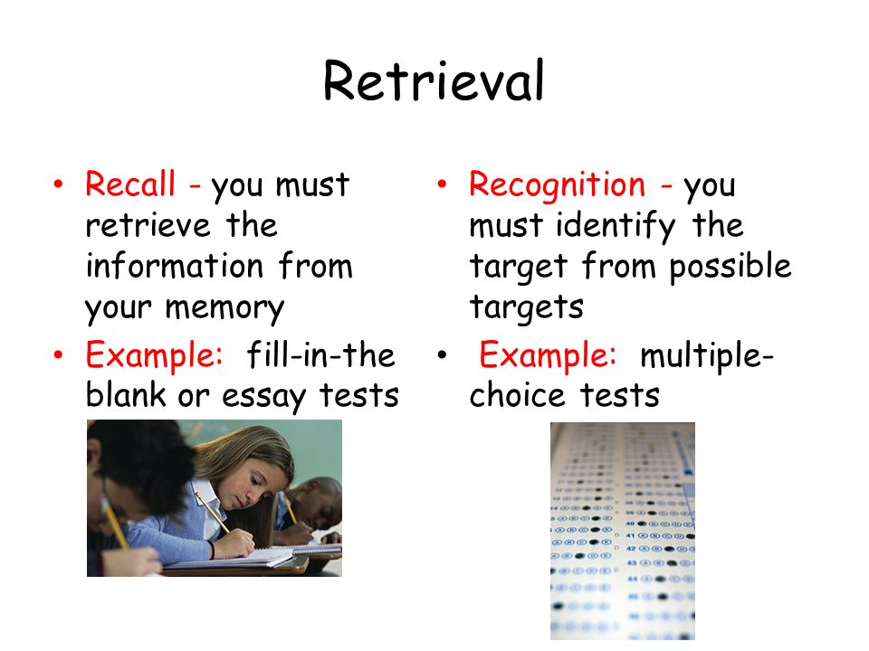 Retrieval Recall - you must retrieve the information from your memory