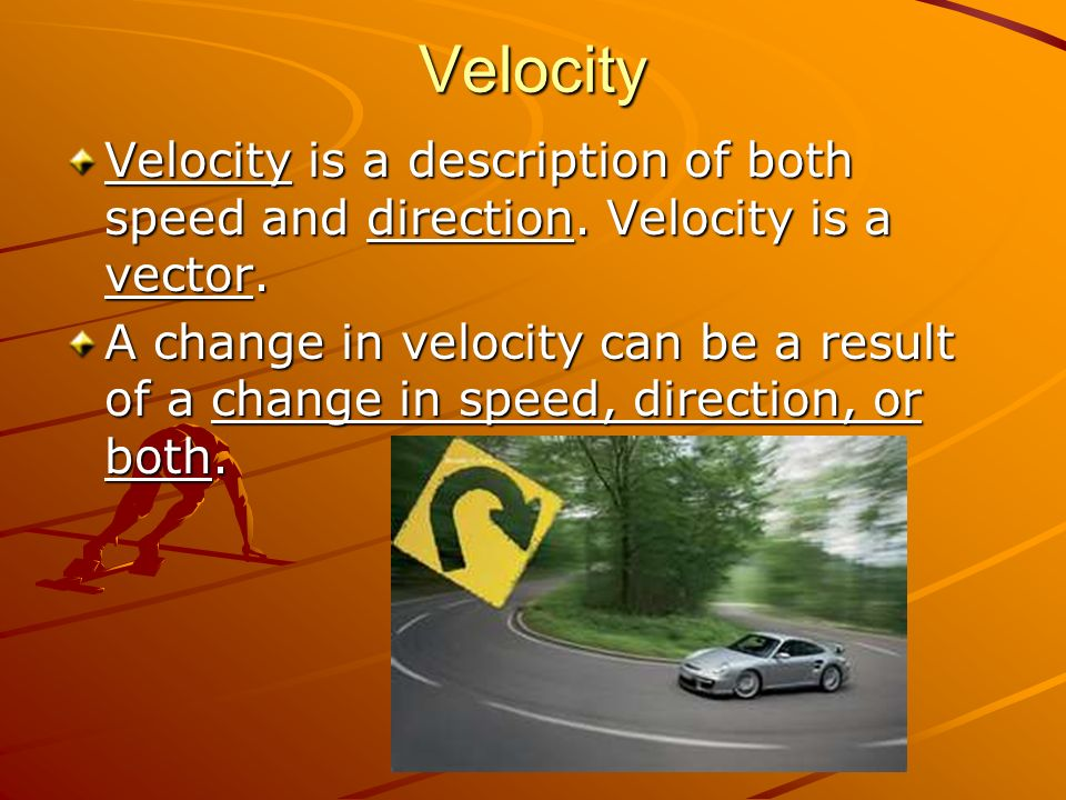 Velocity Velocity is a description of both speed and direction. Velocity is a vector.