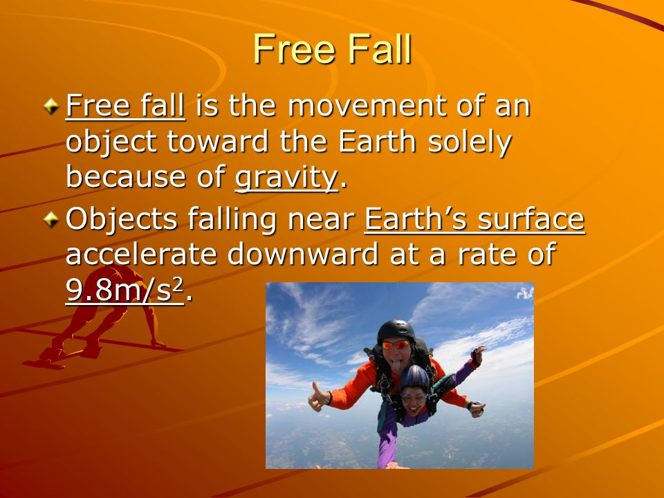 Free Fall Free fall is the movement of an object toward the Earth solely because of gravity.