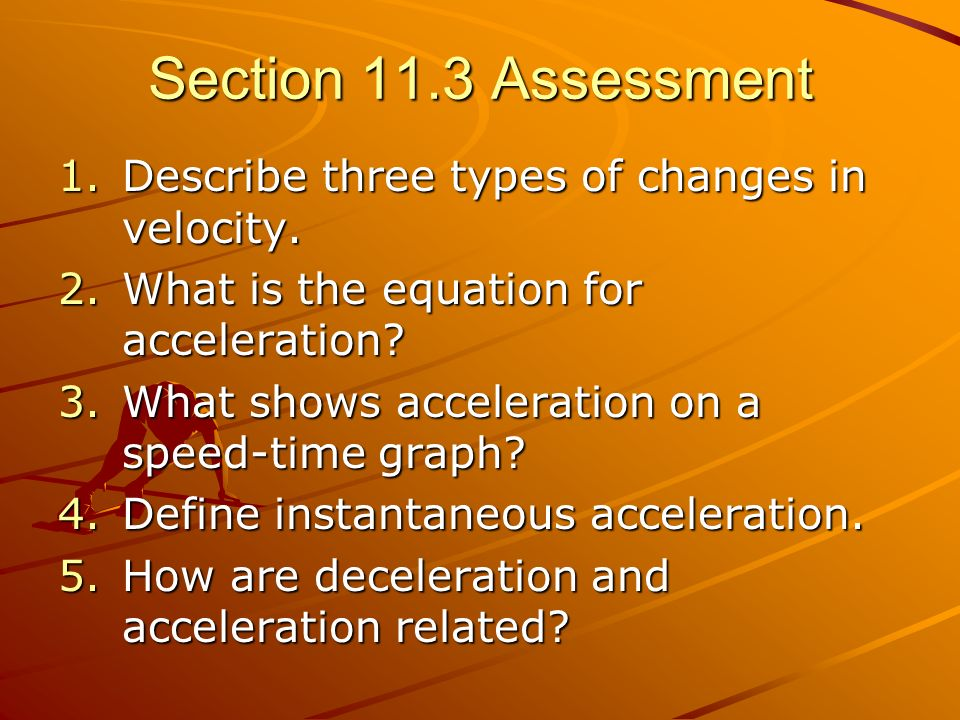 Section 11.3 Assessment Describe three types of changes in velocity.