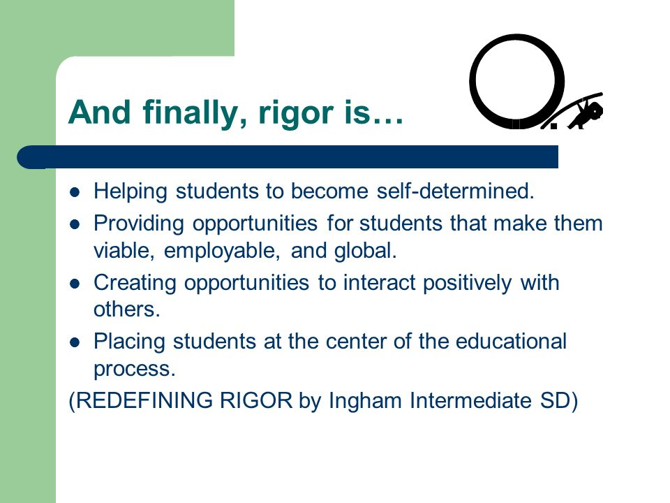 And finally, rigor is… Helping students to become self-determined.