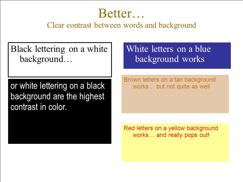 Better… Clear contrast between words and background