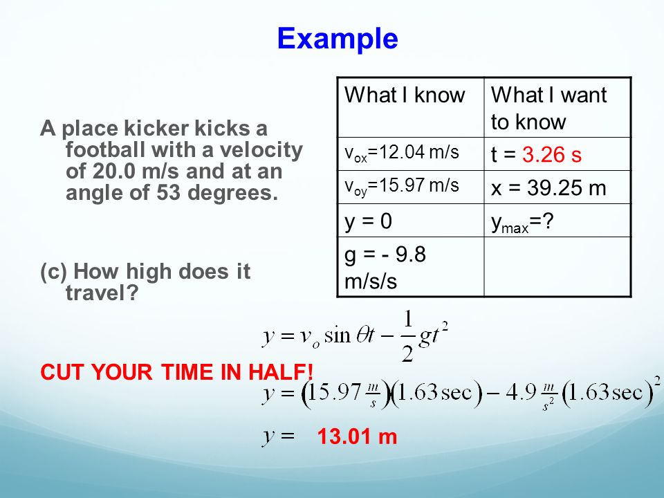 Example What I know What I want to know t = 3.26 s x = m y = 0