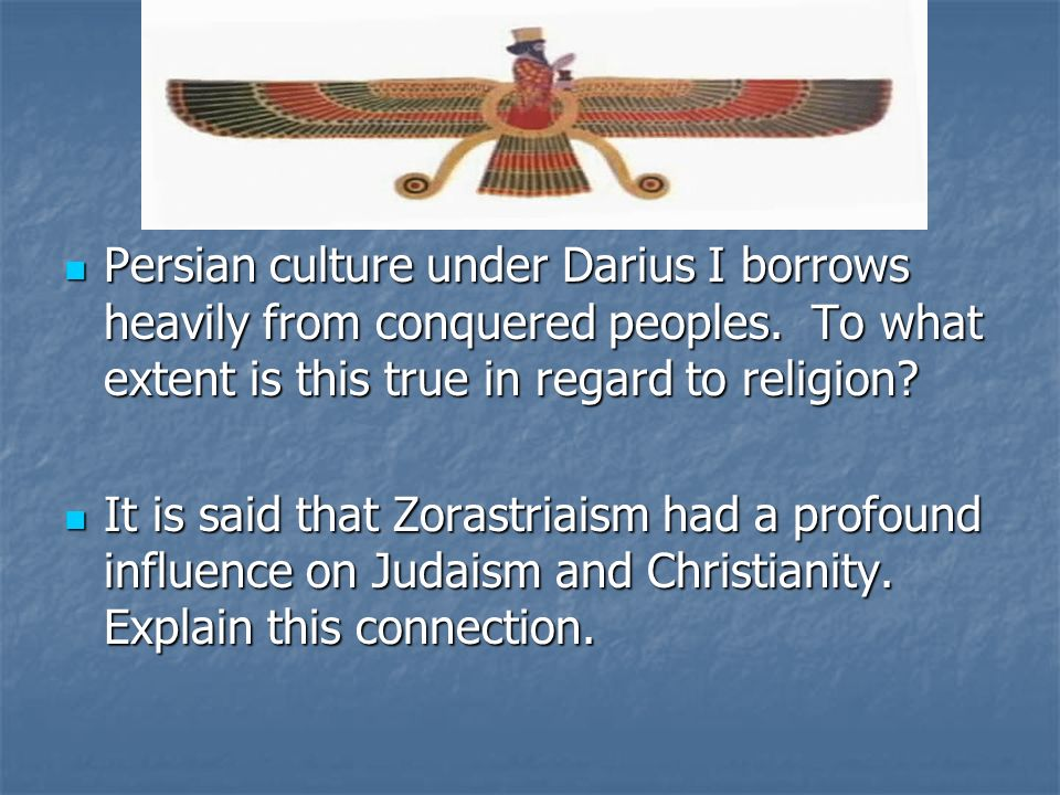 Persian culture under Darius I borrows heavily from conquered peoples