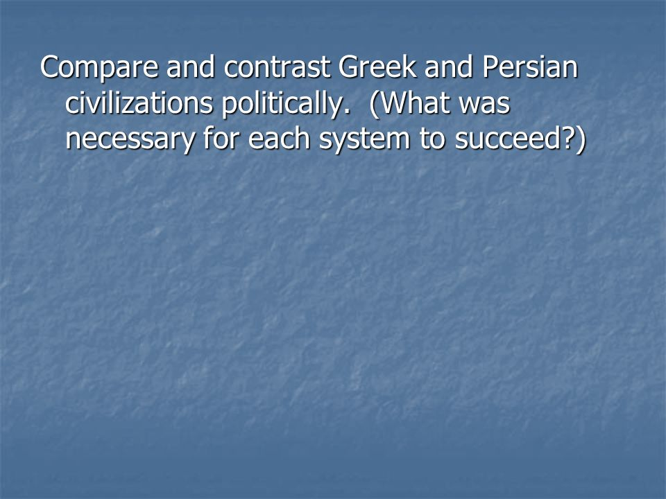 Compare and contrast Greek and Persian civilizations politically