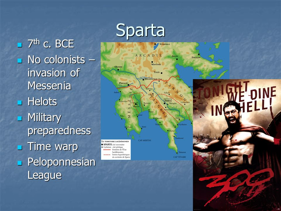 Sparta 7th c. BCE No colonists – invasion of Messenia Helots