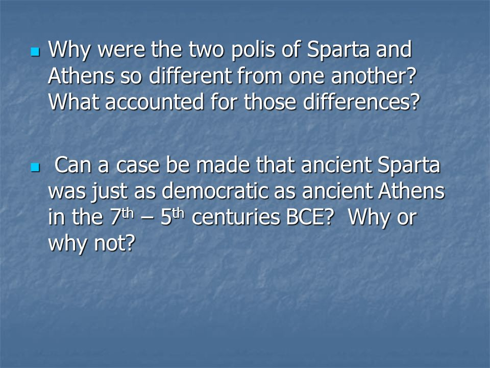 Why were the two polis of Sparta and Athens so different from one another What accounted for those differences