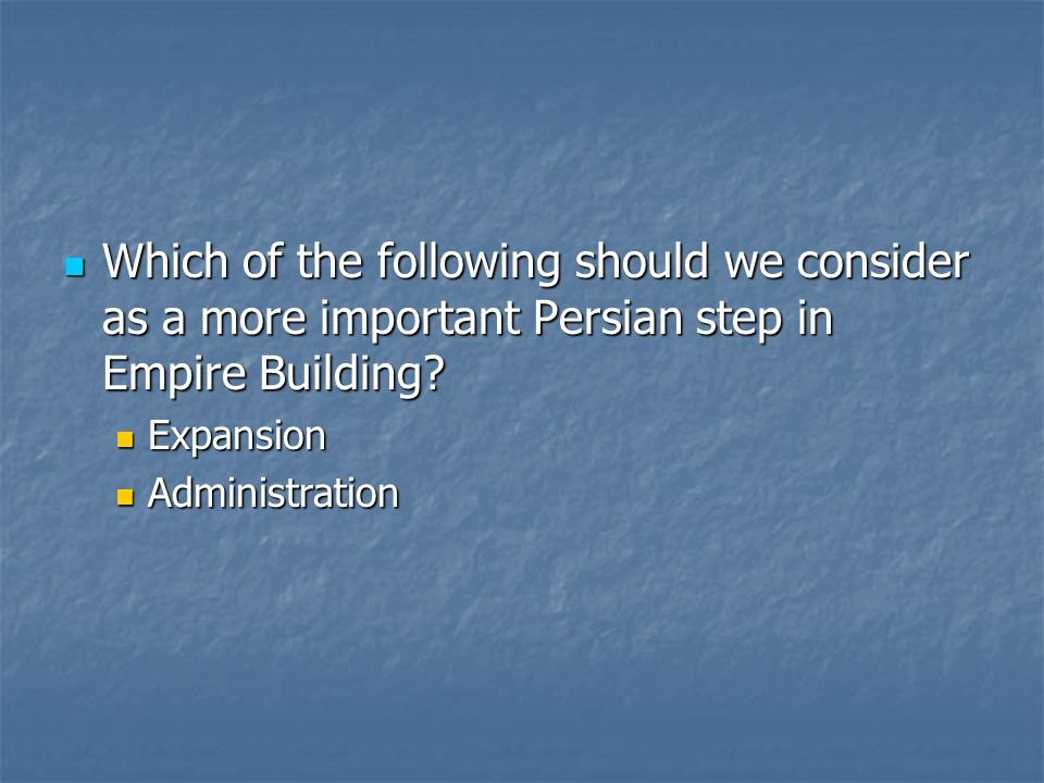 Which of the following should we consider as a more important Persian step in Empire Building