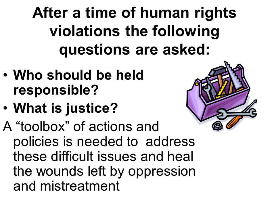 After a time of human rights violations the following questions are asked: