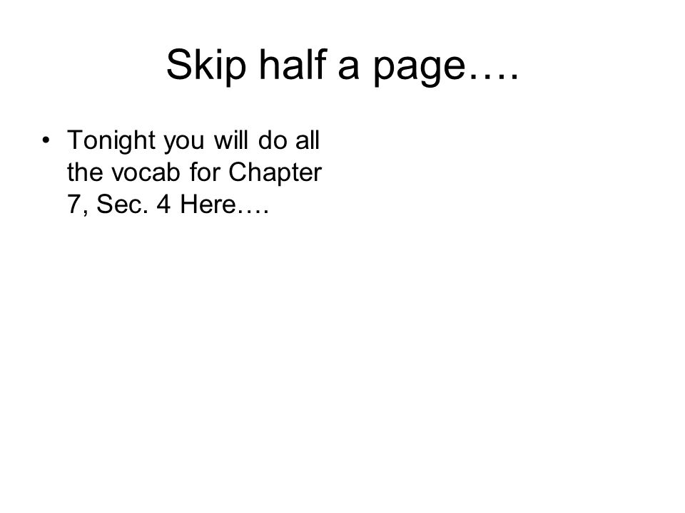 Skip half a page…. Tonight you will do all the vocab for Chapter 7, Sec. 4 Here….