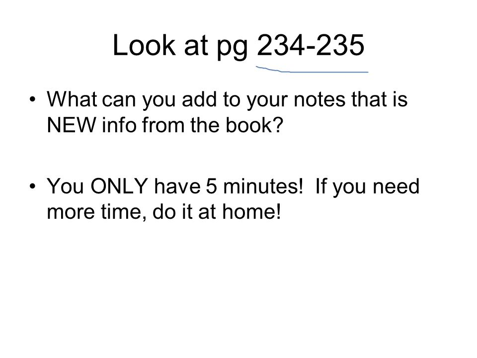 Look at pg 234-235 What can you add to your notes that is NEW info from the book.